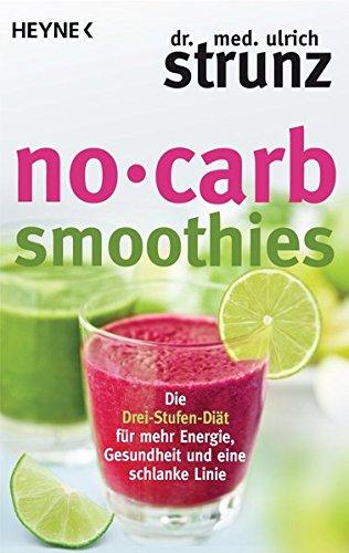 No-Carb-Smoothies: Die Drei-Stufen-Diät für mehr Energie, Gesundheit und eine schlanke Linie