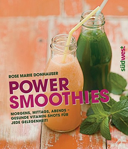 Power-Smoothies: Morgens, mittags, abends - gesunde Vitamin-Shots für jede Gelegenheit!
