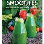 Detox Smoothies: Gesund leben mit Rohkost und Superfoods