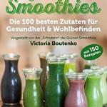 Grüne Smoothies: Die 100 besten Zutaten für Gesundheit & Wohlbefinden