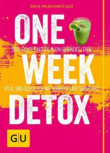 One Week Detox: Der leichte Einstieg in ein gesünderes Leben - vital und glücklich mit Rohkost und Smoothies