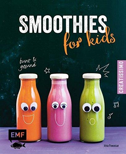 Smoothies for kids - Bunt und gesund! (Creatissimo)