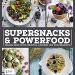 Supersnacks und Powerfood: Gesunde Rezepte für Frühstück, Lunchbox und Zwischendurch