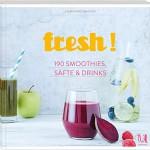 fresh! 190 Rezepte für Smoothies, Säfte, Shakes, Limonaden, Cocktails und alkoholfreie Drinks